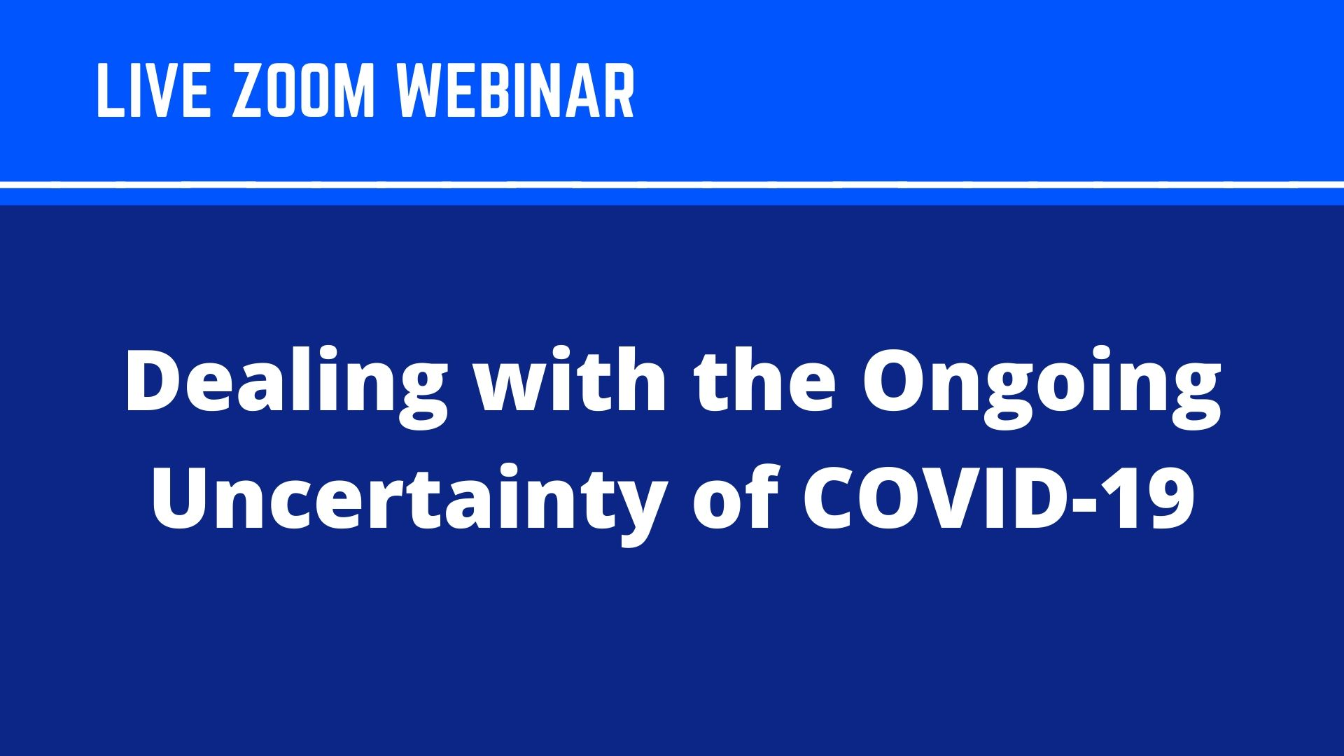 LIVE Webinar – Dealing with the Ongoing Uncertainty of COVID-19